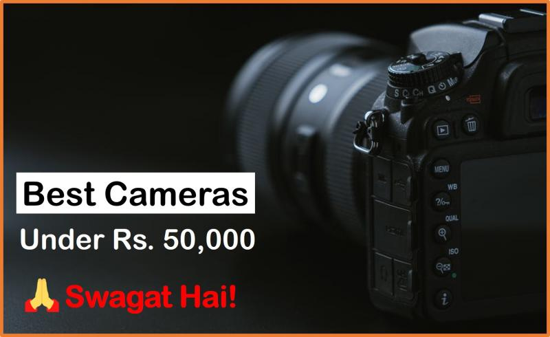 best dslr, mirrorless camera under 50,000 rs in India